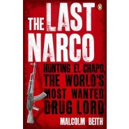 The Last Narco :Hunting El Chapo, The Worlds Most-Wanted Drug Lord