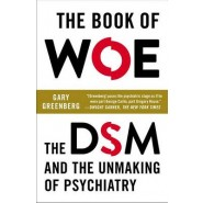 The Book of Woe :The DSM and the Unmaking of Psychiatry