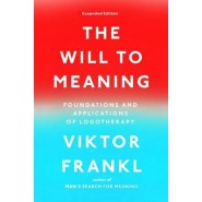 The Will to Meaning :Foundations and Applications of Logotherapy