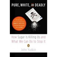Pure, White, and Deadly :How Sugar Is Killing Us and What We Can Do to Stop It