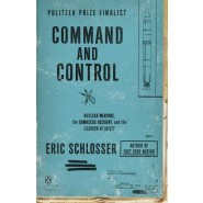 Command and Control :Nuclear Weapons, the Damascus Accident, and the Illusion of Safety