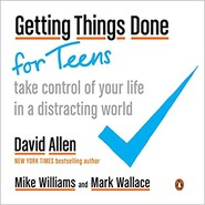 Getting Things Done For Teens :Take Control of Your Life in a Distracting World