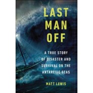 Last Man Off :A True Story of Disaster and Survival on the Antarctic Seas