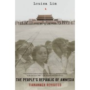 The People's Republic of Amnesia :Tiananmen Revisited