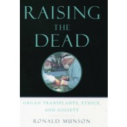 Raising the Dead :Organ Transplants, Ethics and Society