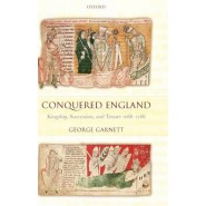 Conquered England :Kingship, Succession, and Tenure 1066-1166