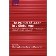 The Politics of Labor in a Global Age :Continuity and Change in Late-Industrializing and Post-Socialist Economies