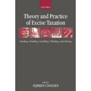 Theory and Practice of Excise Taxation :Smoking, Drinking, Gambling, Polluting, and Driving