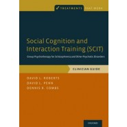 Social Cognition and Interaction Training (SCIT) :Group Psychotherapy for Schizophrenia and Other Psychotic Disorders, Clinician Guide