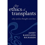 The Ethics of Transplants :Why Careless Thought Costs Lives