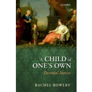 A Child of One's Own :Parental Stories
