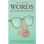Words in Time and Place :Exploring Language Through the Historical Thesaurus of the Oxford English Dictionary