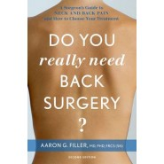 Do You Really Need Back Surgery? :A Surgeon's Guide to Neck and Back Pain and How to Choose Your Treatment