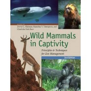 Wild Mammals in Captivity :Principles and Techniques for Zoo Management