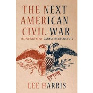 The Next American Civil War :The Populist Revolt Against the Liberal Elite
