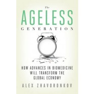 The Ageless Generation :How Advances in Biomedicine Will Transform the Global Economy