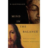Mind in the Balance :Meditation in Science, Buddhism, and Christianity