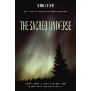 The Sacred Universe :Earth, Spirituality, and Religion in the Twenty-First Century
