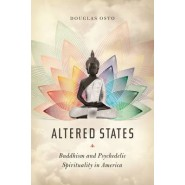 Altered States :Buddhism and Psychedelic Spirituality in America