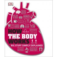 How the Body Works :The Facts Simply Explained