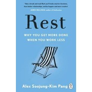 Rest :Why You Get More Done When You Work Less