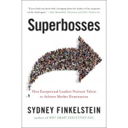 Superbosses :How Exceptional Leaders Master the Flow of Talent