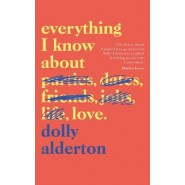 Everything I Know About Love :The Sunday Times Top 5 Bestseller