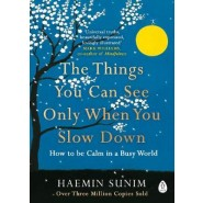 The Things You Can See Only When You Slow Down :How to be Calm in a Busy World