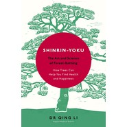 Shinrin-Yoku :The Art and Science of Forest Bathing