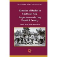 Histories of Health in Southeast Asia :Perspectives on the Long Twentieth Century