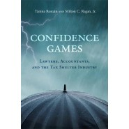 Confidence Games :Lawyers, Accountants, and the Tax Shelter Industry