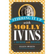 Stirring It Up with Molly Ivins :A Memoir with Recipes
