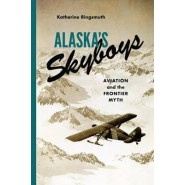Alaska's Skyboys :Cowboy Pilots and the Myth of the Last Frontier