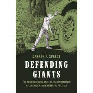 Defending Giants :The Redwood Wars and the Transformation of American Environmental Politics