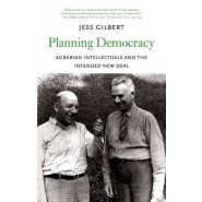 Planning Democracy :Agrarian Intellectuals and the Intended New Deal