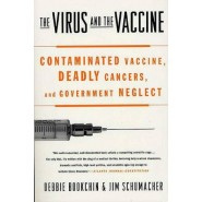The Virus and the Vaccine :Contaminated Vaccine, Deadly Cancers, and Government Neglect