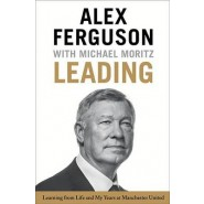 Leading :Learning from Life and My Years at Manchester United