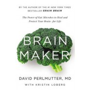 Brain Maker :The Power of Gut Microbes to Heal and Protect Your Brainfor Life