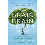 The Grain Brain Whole Life Plan :Boost Brain Performance, Lose Weight, and Achieve Optimal Health