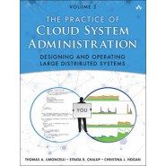 The Practice of Cloud System Administration :DevOps and SRE Practices for Web Services, Volume 2