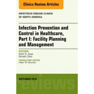 Infection Prevention and Control in Healthcare :Part I :Facility Planning and Management, an Issue of Infectious Disease Clinics of North America