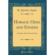 Horace :Odes and Epodes: A Study in Poetic Word-Order (Classic Reprint)