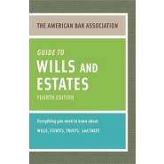 The American Bar Association Guide to Wills and Estates :Everything You Need to Know about Wills, Estates, Trusts, & Taxes