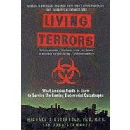 Living Terrors :What America Needs to Know to Survive the Coming Bioterrorist Catastrophe
