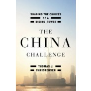 The China Challenge :Shaping the Choices of a Rising Power
