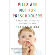 Pills Are Not for Preschoolers :A Drug-Free Approach for Troubled Kids