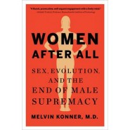 Women After All :Sex, Evolution, and the End of Male Supremacy