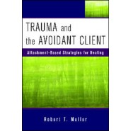 Trauma and the Avoidant Client :Attachment-Based Strategies for Healing