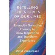 Retelling the Stories of Our Lives :Everyday Narrative Therapy to Draw Inspiration and Transform Experience