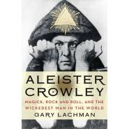 Aleister Crowley :Magick, Rock and Roll, and the Wickedest Man in the World